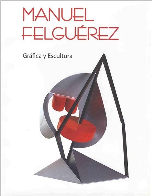 Imagen de Manuel Felguérez: Gráfica y Escultura