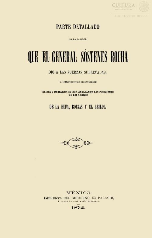 Imagen de Parte detallado de la batalla que el general Sóstenes Rocha dió a las fuerzas sublevados, a inmediaciones de Zacatecas el día 2 de marzo de 1872, asaltando las posiciones de los Cerros de la Bufa, Bolsas y El Grillo [Folleto]