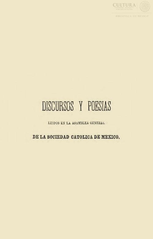 Imagen de Discursos y poesías leídos en la asamblea general que la Sociedad Católica de México: celebró en honor de su augusta patrona La Inmaculada Concepción, La noche del 13 de diciembre de 1875