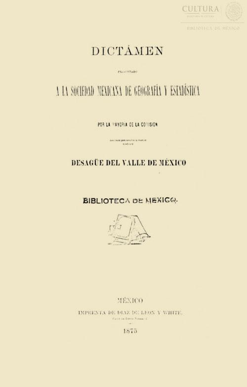 Imagen de Dictamen presentado a la Sociedad Mexicana de Geografia y Estadistica por la mayoria de la comision nombrada para estudiar la cuestion relativa al desague del Valle de México / /Manuel Orozco y Berra Et al.