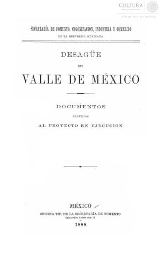 Imagen de Desagüe del Valle de México documentos relativos al proyecto en ejecución Secretaría de Fomento, Colonización, Industria y Comercio