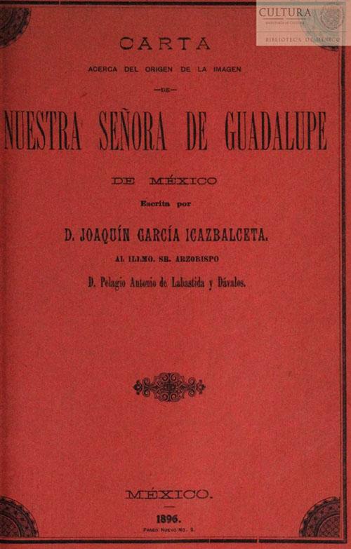 Imagen de Carta acerca del origen de la imagen de Nuestra Senora de Guadalupe de México escrita por d. Joaquín García Icazbalceta al Illmo. Sr. Arzobispo d. Pelagio Antonio de Labastida y Dávalos