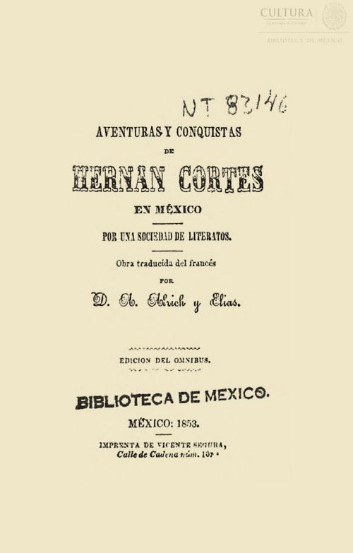 Imagen de Aventuras y conquistas de Hernán Cortés en México: por una sociedad de literatos / obra traducida del francés por D. A. Alrich y Elias.