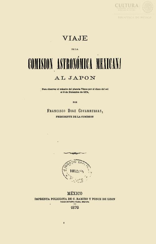 Imagen de Viaje de la Comisión Astronómica Mexicana al Japón: para observar el tránsito del planeta Vénus por el dísco del sol el 8 de diciembre de 1874 / por Francisco Díaz Covarrubias