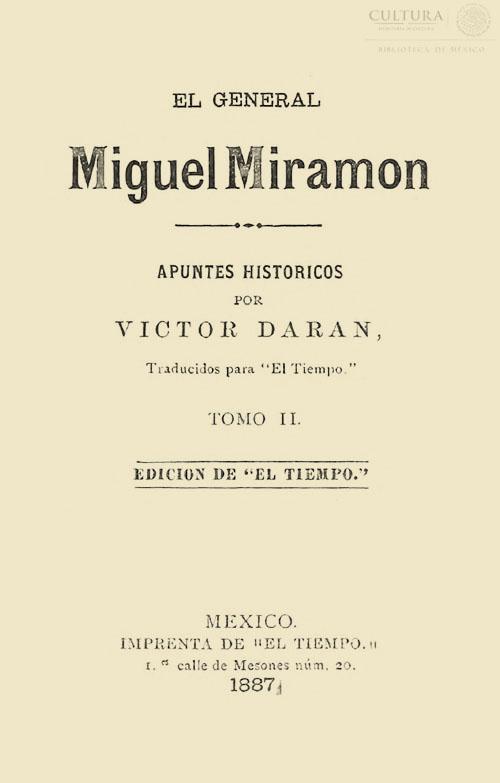 Imagen de El General Miguel Miramon: apuntes históricos / por Victor Daran