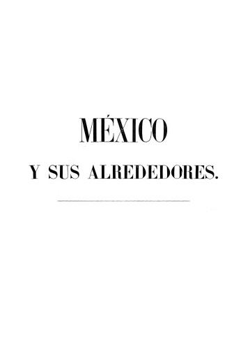 Imagen de México y sus alrededores = Mexico et ses environs : coleccion de vistas mumentales, paisajes y trajes del país, dibujados al natural por los artistas mexicanos